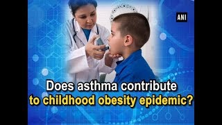 Does asthma contribute to childhood obesity epidemic? - #Health News