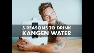 5 reasons to drink Kangen Water. Discover the truth!