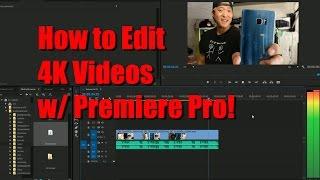 How to Edit 4K Videos w/ Adobe Premiere CC!