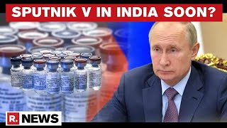 Russia's Sputnik V Vaccine Against COVID-19 Likely To Receive Authorisation In India Soon