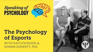 The Psychology of Esports with Kaitlyn Roose and Shawn Doherty, PhD