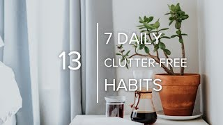 7 Daily Habits for a Clutter-Free Home: Declutter for Good