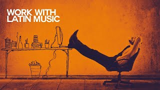 Let's Work with Latin Music - Relaxing Sound