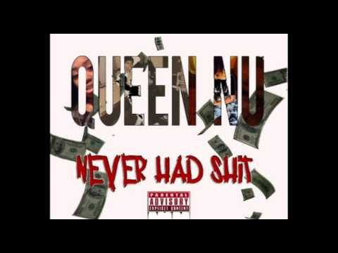 "Queen Nu ""Never Had Shit"""