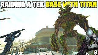 USING A FOREST TITAN TO RAID A TEK BASE !!   ARK:EXTINCTION