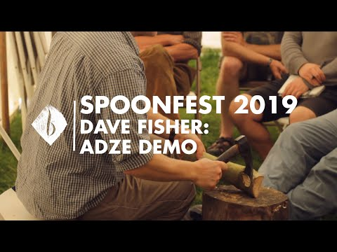 Spoonfest 19   Dave Fisher - Adze Demo