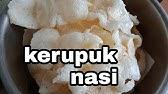 Resep Kerupuk Nasi Renyah Tanpa Bleng Youtube