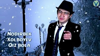 Nodirbek Xolboyev - Qiz bola   Нодирбек Холбоев - Киз бола (YANGI UZBEK KLIP)