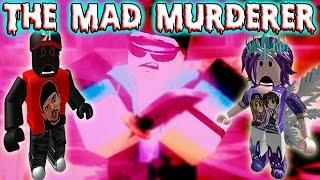ROBLOX: MAD MURDERER! REVENGE!