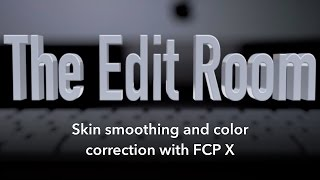 The Edit Room: Skin Smoothing and Skin Color correction with FCP X