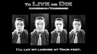 To Live or Die (Chris Anderson / A Capella Hymn)