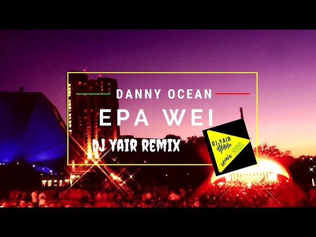 EPA WEI danny ocean REMIX DJ YAIR