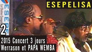 JOUR 2 - PAPA WEMBA et Werrason 2015 - Concert à Grand Hotel Kinshasa - Esepelisa 2
