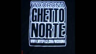 ghetto music - W.Corona Featuring Jt Playaz , big milli, cachorrete (ghetto norte)