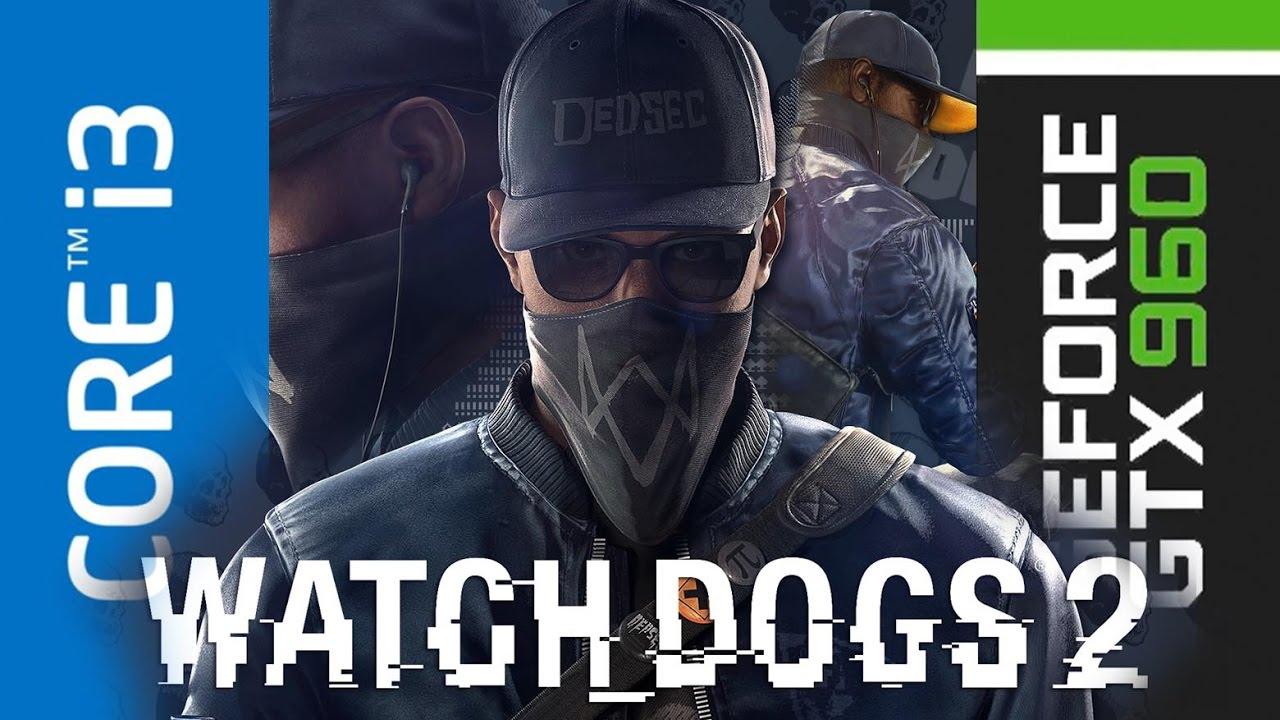 Watch Dogs 2 GTX 960 2 Gb Benchmark i3 4130