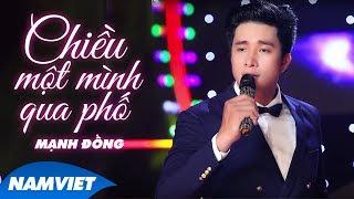 Chiều Một Mình Qua Phố - Mạnh Đồng (MV OFFICIAL)
