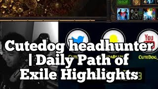 Cutedog headhunter | Daily Path of Exile Highlights