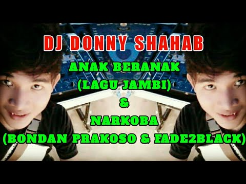 DJ DONNY SHAHAB ANAK BERANAK (LAGU JAMBI) & NARKOBA (BONDAN PRAKOSO & FADE2BLACK)