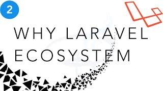 Laravel Beginner tutorial   Why Laravel Ecosystem ?