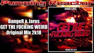 BangeR & Jarus - Get the Fu***ng Weird (Original Mix 2k18)
