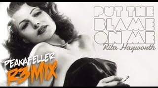 Put the blame on me / Rita Hayworth / Peakafeller Remix