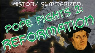 History Summarized: Pope Fights 2 — The Reformation