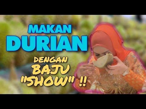 MAKAN DURIAN DENGAN BAJU SHOW !!
