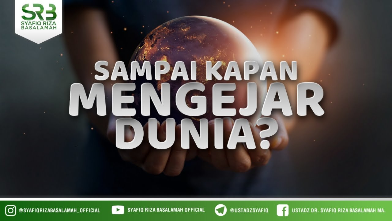 Download Sampai Kapan Mengejar Dunia - Ustadz Dr. Syafiq Riza Basalamah, M.A.