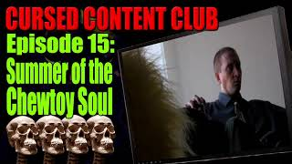 Cursed Content Club #15: Summer of the Chew Toy Soul