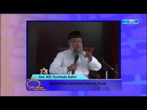 Mewaspadai Gerakan Perusak Islam (Ust. KH Syuhada Bahri)