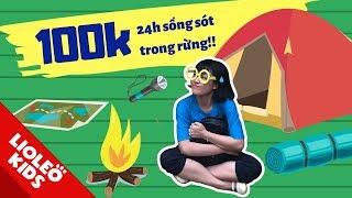 Thử thách 100k chị Lio sống sót 24h trong rừng!! Bé học tiếng Anh cùng Lioleo Kids