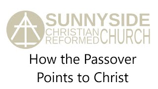 How the Passover Points to Christ - 2/11/18