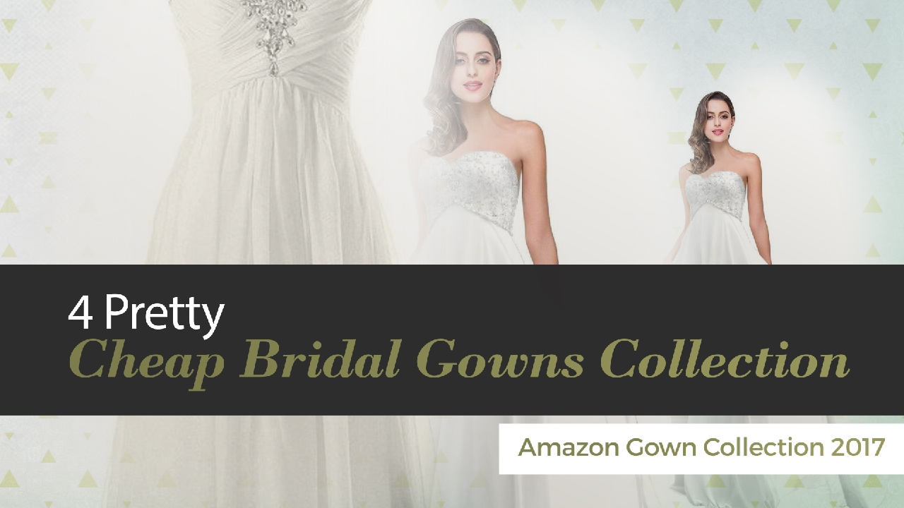 1f9738f9e01b5 4 Pretty Cheap Bridal Gowns Collection Amazon Gown Collection 2017 ...
