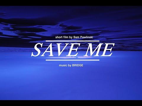 BRIDGE - Save Me (Music Video)