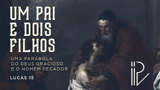 Um Pai e dois filhos - Uma parábola do Deus gracioso e o homem pecador