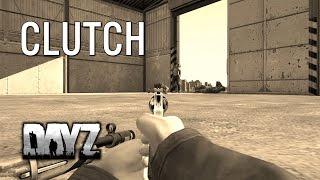 CLUTCH! - DayZ Standalone