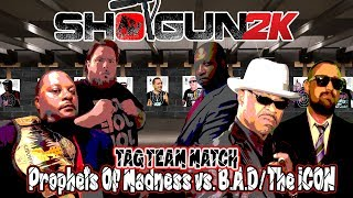 The Prophets Of Madness vs. The ICON/B.A.D (Shotgun2k)