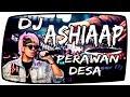 DJ ASHIAAAP vs PERAWAN DESA !! SPECIAL TIKTOK !! ASSHIIIAAAP.. Original Remix [Bro DJ]