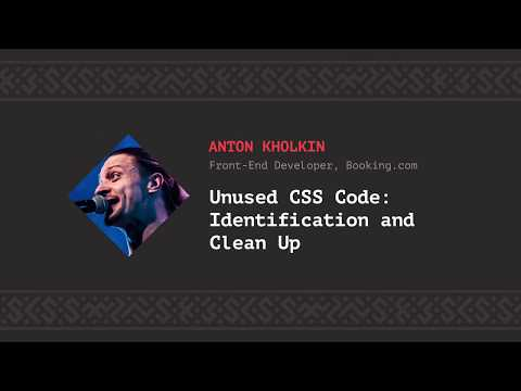 Unused CSS code: identification and clean up, Anton Kholkin [CSS-Minsk-JS 2018]