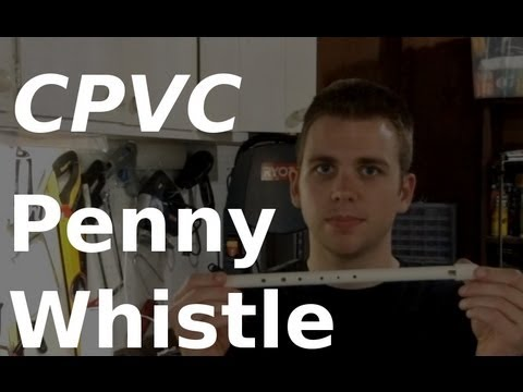 Fast Hacks #12 - Make a Penny Whistle from CPVC