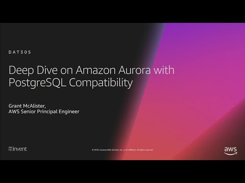 AWS re:Invent 2018: [REPEAT 1] Deep Dive on Amazon Aurora with PostgreSQL Compatibility (DAT305-R1)