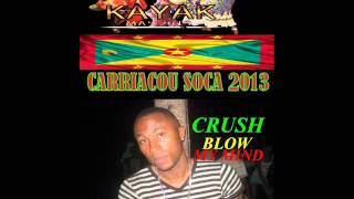 CRUSH - BLOW MY MIND - CARRIACOU / GRENADA SOCA 2013