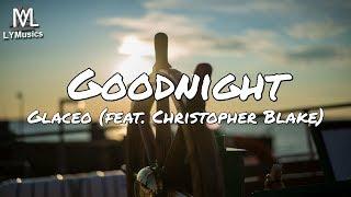 Glaceo - Goodnight (feat. Christopher Blake) (Lyrics)