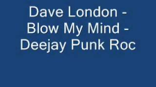 Dave London - Blow My Mind - Deejay Punk Roc