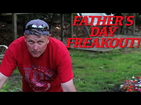 FATHER'S DAY FREAKOUT!