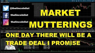 Market Mutterings 11.15.18- One Day There Will Be A Trade Deal...I Promise