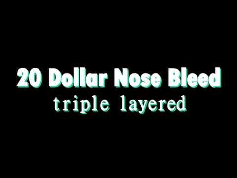 20 Dollar Nose Bleed Triple Layered