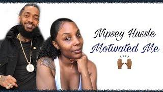 Nipsey Hussle Motivated Me!