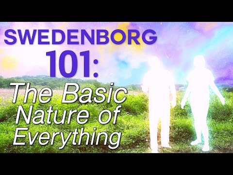 Swedenborg 101: The Basic Nature of Everything - Swedenborg and Life