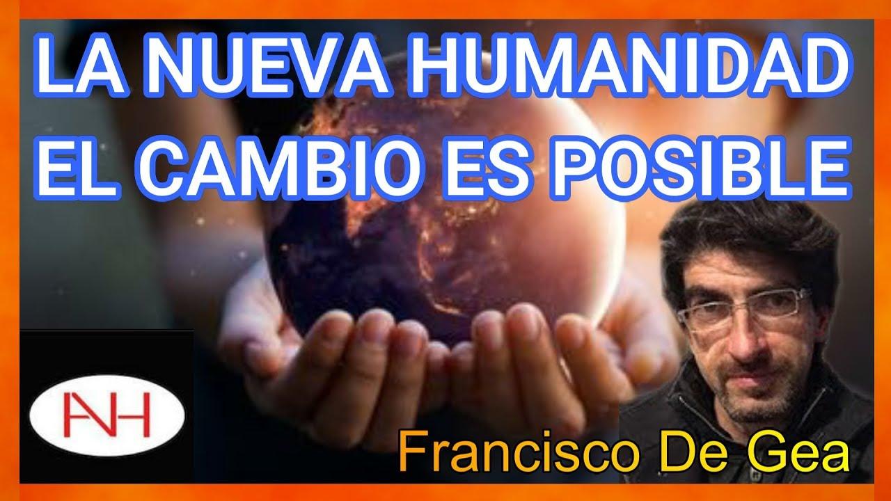 LA NUEVA HUMANIDAD / EL CAMBIO ES POSIBLE